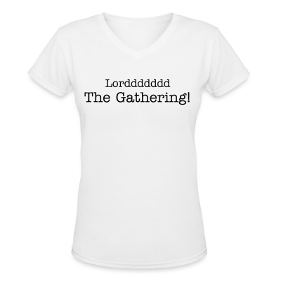 Lorddddd The Gathering! - Women's V-Neck T-Shirt