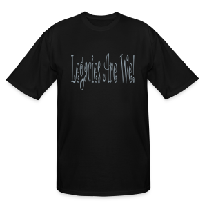 Legacies are we! - Men's Tall T-Shirt