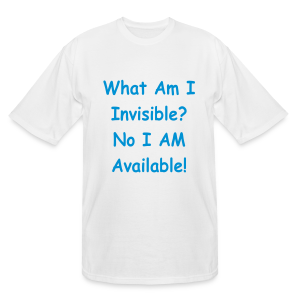 What Am I Invisible? No I am Available! - Men's Tall T-Shirt