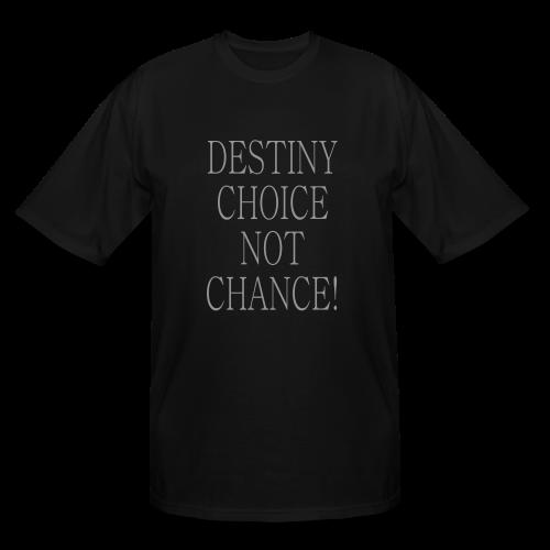 Destiny choice not chance! - Men's Tall T-Shirt