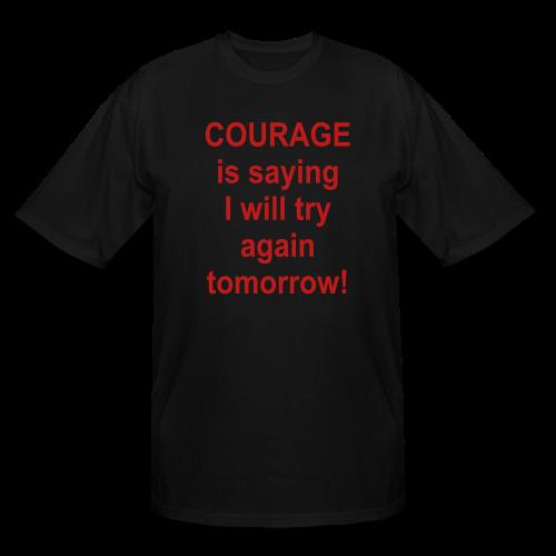 Courage .... - Men's Tall T-Shirt