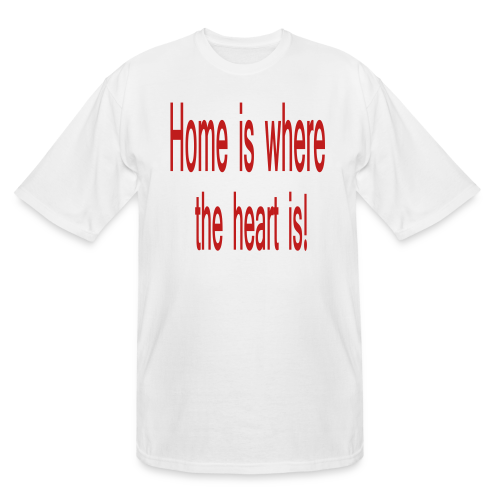 Home is where the heart is.... - Men's Tall T-Shirt