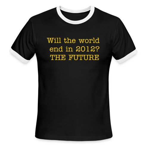 ...end in 2012?- Mens Tee - Men's Ringer T-Shirt