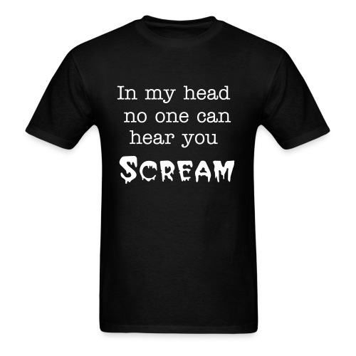 In my head no one can hear you scream - Men's T-Shirt