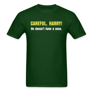 CAREFUL, HARRY!  He doesn't have a nose. - Men's T-Shirt
