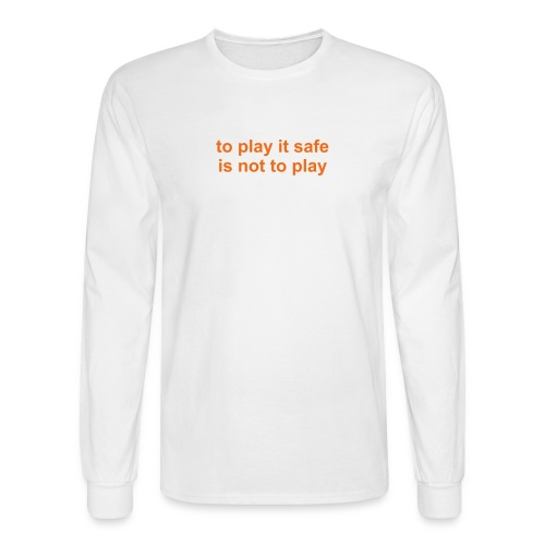 to play it safe is not to play - Men's Long Sleeve T-Shirt