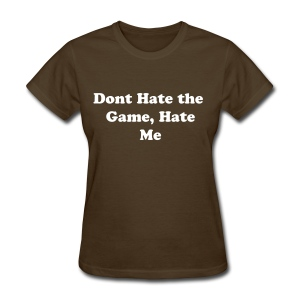 Don't hate the game Tee - Women's T-Shirt