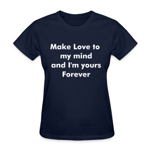 Make love to my mind Tee - Women's T-Shirt