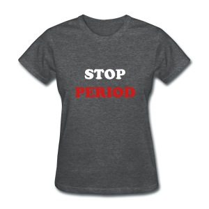 Stop Period Tee - Women's T-Shirt