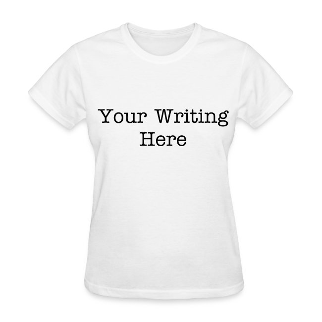 e421db2bcce Women s Build Your Own T-Shirt  Change Color and Writing
