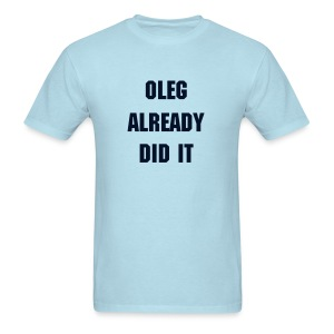Oleg Already Did It - Men's T-Shirt