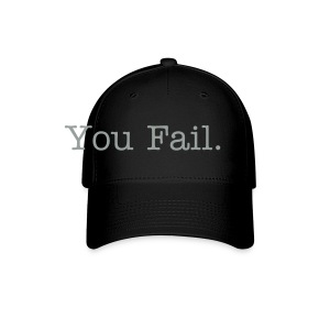 You Fail! - Baseball Cap