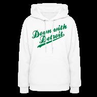 Hoodies ~ Women's Hoodie ~ Down with Detroit Women's Hooded Sweatshirt