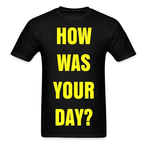 How Was Your Day? - T-Shirt - Men's T-Shirt
