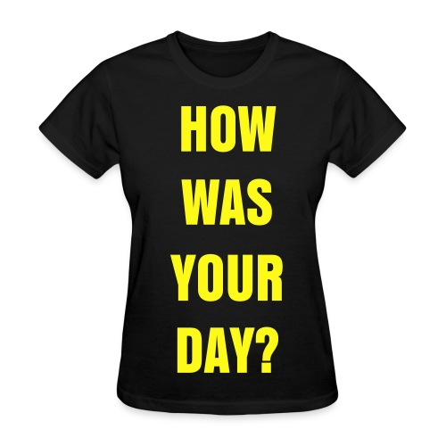 How Was Your Day -  T-Shirt - Women's T-Shirt