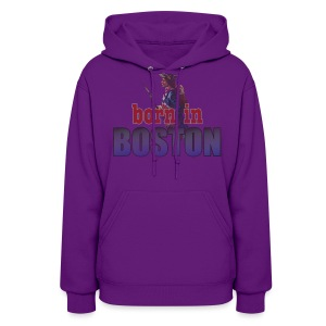 Born in Boston Women's Hooded Sweatshirt - Women's Hoodie