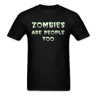 T-Shirts ~ Men's T-Shirt ~ ZOMBIES ARE PEOPLE TOO (Front) Because you are what you eat. (back) - Glow-in-the-Dark