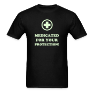 T-Shirts ~ Men's T-Shirt ~ MEDICATED FOR YOUR PROTECTION! (GLOW IN THE DARK)