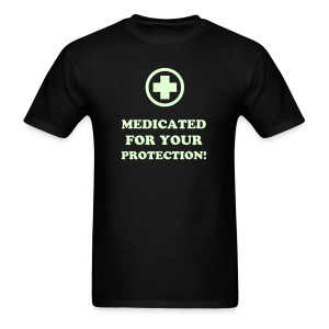 MEDICATED FOR YOUR PROTECTION! (GLOW IN THE DARK) - Men's T-Shirt