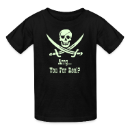 Kids' Shirts ~ Kids' T-Shirt ~ ARRG...YOU FOR REAL? Pirate Speak Series -Glow in the Dark