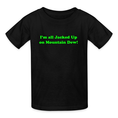 I AM ALL JACKED UP ON MOUNTAIN DEW T-Shirt - Kids' T-Shirt