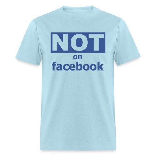FUNNY FACEBOOK T-SHIRT: NOT ON FACEBOOK - Men's T-Shirt