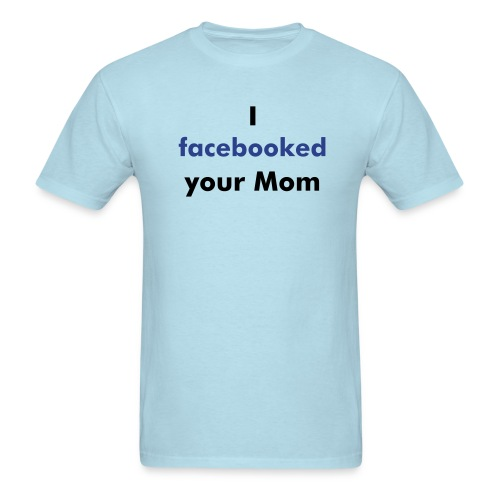 FUNNY FACEBOOK T-SHIRT: I FACEBOOKED YOUR MOM - Men's T-Shirt