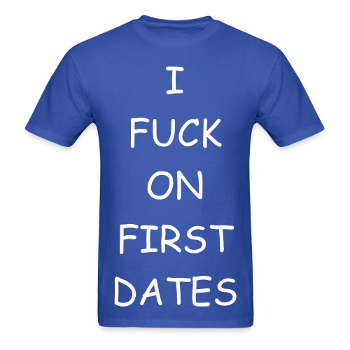 I fuck on first dates - Men's T-Shirt