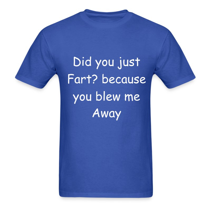 Did you just fart? because you blew me away - Men's T-Shirt