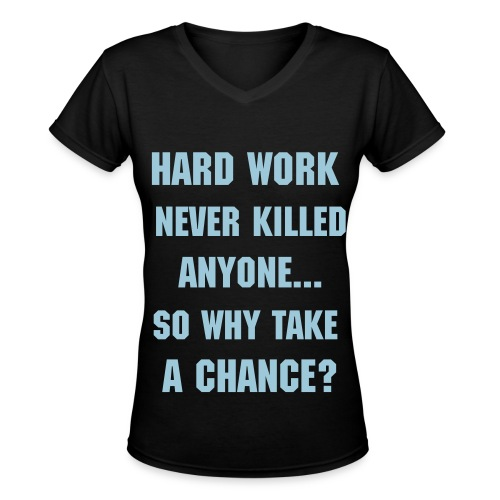 Hard Work Never Killed Anyne... - Women's V-Neck T-Shirt