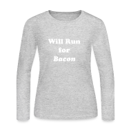 Long Sleeve Shirts ~ Women's Long Sleeve Jersey T-Shirt ~ Will Run For Bacon