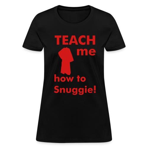 Teach me how to Snuggie! women's tee - Women's T-Shirt