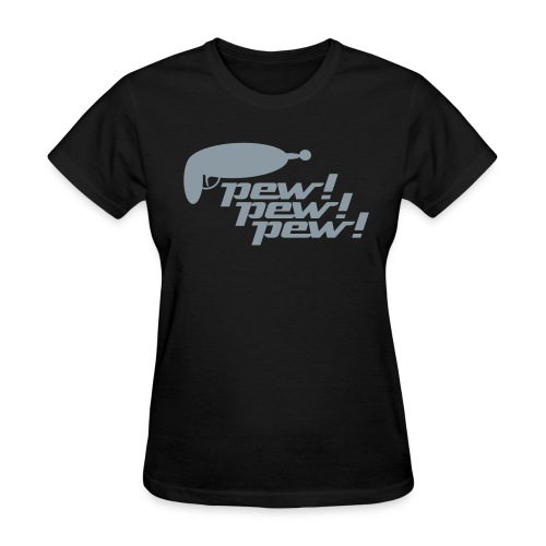 Pew! Pew! Pew! Ladies Tee - Women's T-Shirt