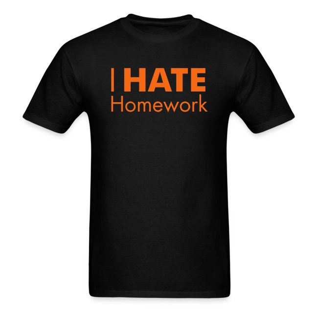 I HATE Homework! Men's Tee