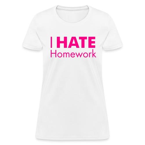 I HATE Homework! Women's Tee - Women's T-Shirt