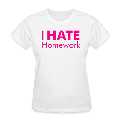 I HATE Homework! Women's Tee - Women's T-Shirt