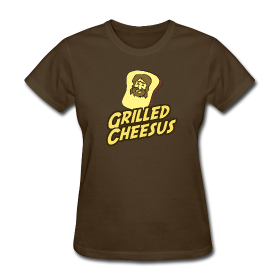 GRILLED CHEESUS Women's T-SHIRT ~ 625