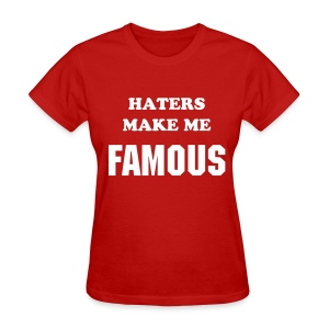 Haters make me FAMOUS.. - Women's T-Shirt