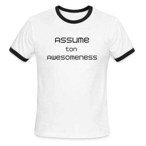 Assume ton awesomeness - awesome t-shirt - Men's Ringer T-Shirt