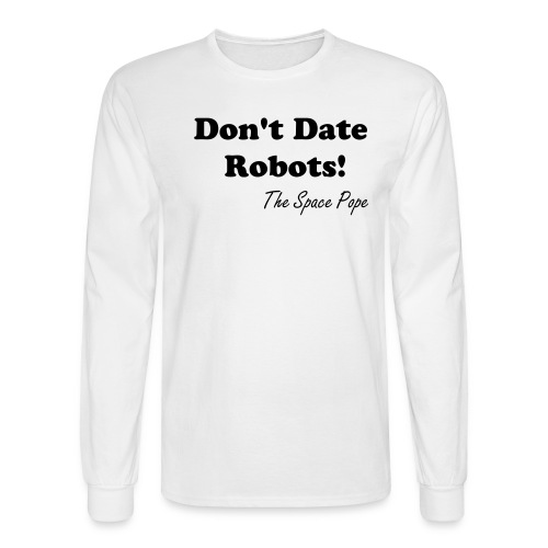 Don't Date Robots - blk txt mens std. - Men's Long Sleeve T-Shirt