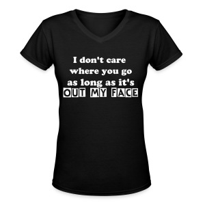 Out my face Tee - Women's V-Neck T-Shirt