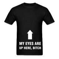 T-Shirts ~ Men's T-Shirt ~ MY EYES ARE UP HERE, BITCH