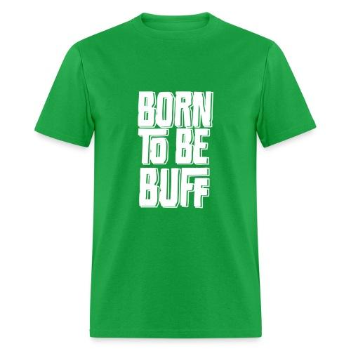 Classic Born to Be Buff Shirt - Men's T-Shirt