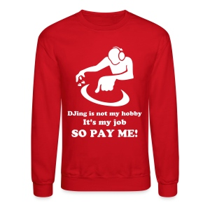 DJing is my job (long sleeve sweat shirt) - Crewneck Sweatshirt