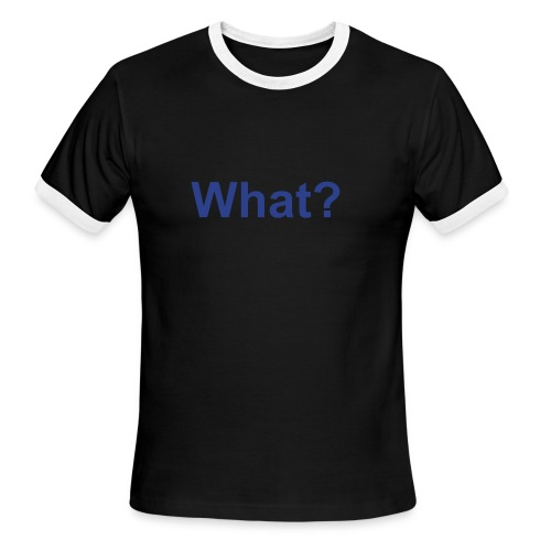 what - Men's Ringer T-Shirt