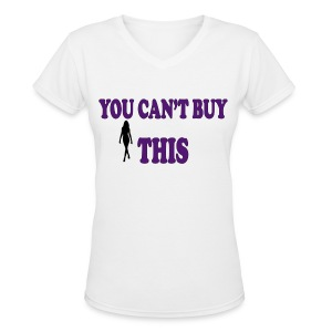 You Can't Buy This Tee - Women's V-Neck T-Shirt