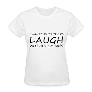 LAUGH WITHOUT SMILING BLACK (WOMEN'S) - Women's T-Shirt