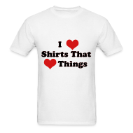T-Shirts ~ Men's T-Shirt ~ I Heart Shirts That Heart Things (Men)
