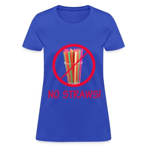 No Straws - Women's T-Shirt