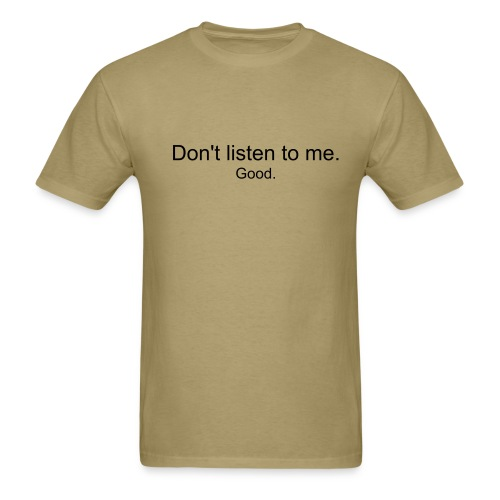 Don't listen to me. - Men's T-Shirt